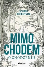 okładka Mimochodem o chodzeniu, Książka | Augustyniak Szymon