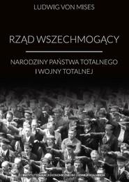 okładka Rząd wszechmogący Narodziny państwa totalnego i wojny totalnej, Książka | Ludwig von Mises