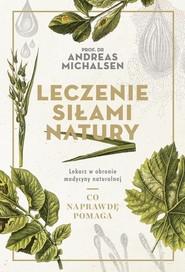 okładka Leczenie siłami natury Lekarz w obronie medycyny naturalnej, Książka   Michalsen Andreas