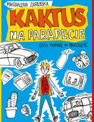 okładka Kaktus na parapecie, czyli podróż w przeszłość, Książka | Magdalena Zarębska