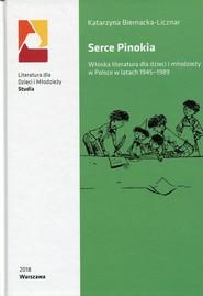 okładka Serce Pinokia Włoska literatura dla dzieci i młodzieży w Polsce w latach 1945-1989, Książka | Biernacka-Licznar Katarzyna