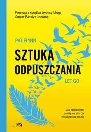 okładka Sztuka odpuszczania Jak zamieniłem panikę na starcie w sukces na mecie, Książka | Flynn Pat