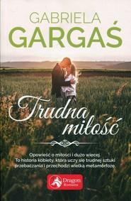 okładka Trudna miłość, Książka   Gabriela Gargaś