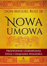 okładka Nowa umowa Przewodnik uzdrawiania życia i osiągania wolności, Książka | Don Miguel Jr Ruiz