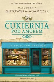 okładka Cukiernia Pod Amorem Dziedzictwo Hryciów, Książka | Małgorzata Gutowska-Adamczyk