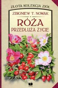 okładka Róża przedłuża życie, Książka | Zbigniew T. Nowak