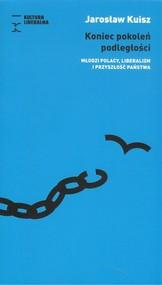 okładka Koniec pokoleń podległości, Książka | Kuisz Jarosław