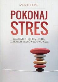 okładka Pokonaj stres Leczenie stresu metodą czterech stanów równowagi, Książka | Collins Andy