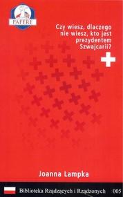 okładka Czy wiesz, dlaczego nie wiesz, kto jest prezydentem Szwajcarii? Biblioteka Rządzących i Rządzonych Tom 5, Książka | Lampka Joanna