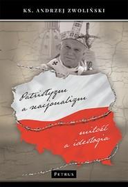 okładka Patriotyzm a nacjonalizm Miłość a ideologia, Książka | Andrzej Zwoliński