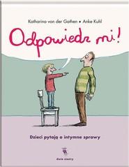 okładka Odpowiedz mi! Dzieci pytają o intymne sprawy, Książka | der Gathen Katharina von