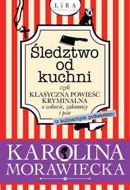 okładka Śledztwo od kuchni czyli klasyczna powieść kryminalna o wdowie, zakonnicy i psie, Książka | Morawiecka Karolina