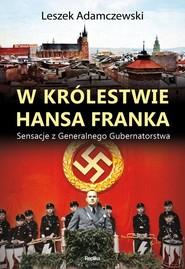 okładka W królestwie Hansa Franka Sensacje z Generalnego Gubernatorstwa, Książka | Adamczewski Leszek