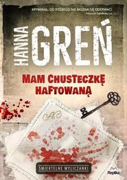 okładka Mam chusteczkę haftowaną Śmiertelne wyliczanki, Książka | Hanna Greń