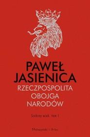 okładka Rzeczpospolita Obojga Narodów Srebrny wiek Tom 1, Książka | Paweł Jasienica