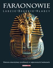 okładka Faraonowie Ludzie. Bogowie. Władcy., Książka   Praca Zbiorowa