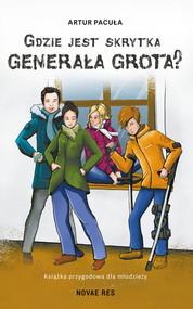 okładka Gdzie jest skrytka Generała Grota?, Książka | Artur Pacuła