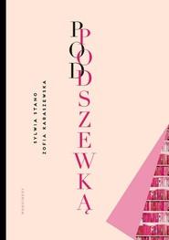 okładka Pod podszewką Prawdziwy wizerunek pisarza, Książka | Sywia Stano-Strzałkowska, Zofia Karaszewska