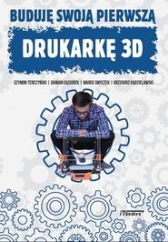 okładka Buduję swoją pierwszą drukarkę 3D, Książka | Szymon  Terczyński, Damian Gąsiorek, Marek Smyczek, Grzegorz  Kądzielawski