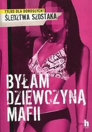 okładka Byłam dziewczyną mafii, Książka | Szostak Janusz