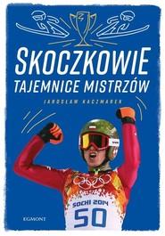 okładka Skoczkowie Tajemnice mistrzów, Książka | Jarosław Kaczmarek