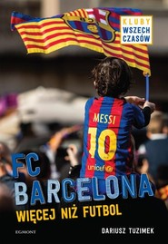 okładka FC Barcelona Więcej niż futbol, Książka | Tuzimek Dariusz