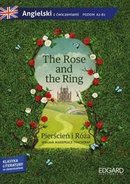 okładka The Rose and the Ring Pierścień i Róża Adaptacja klasyki literatury z ćwiczeniami, Książka   Thackeray William Makepeace