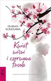 okładka Kwiat wiśni i czerwona fasola, Książka   Sukegawa Durian