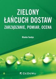 okładka Zielony łańcuch dostaw Zarządzanie, pomiar, ocena, Książka   Blanka Tundys
