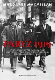 okładka Paryż 1919 Sześć miesięcy, które zmieniły świat konferencja pokojowa w Paryżu w 1919 roku i próba zakończenia w, Książka | MacMillan Margaret