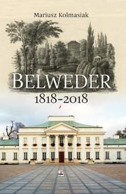 okładka Belweder 1818-2018, Książka | Kolmasiak Mariusz
