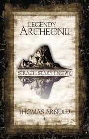 okładka Legendy Archeonu Świat stary i nowy, Książka | Thomas Arnold