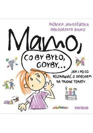 okładka Mamo co by było gdyby… Jak i po co rozmawiać z dzieckiem na trudne tematy, Książka   Monika Janiszewska, Małgorzata Bajko