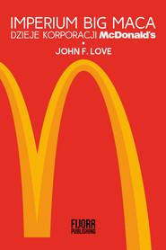 okładka Imperium Big Maca Dzieje korporacji McDonald's, Książka | John F. Love
