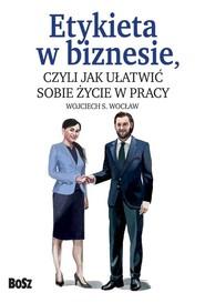 okładka Etykieta w biznesie czyli jak ułatwić sobie życie w pracy, Książka   Wocław Wojciech