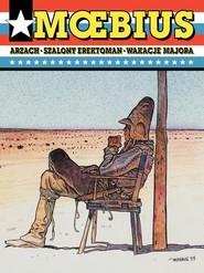 okładka Arzach Szalony Erektoman Wakacje Majora, Książka | Moebius