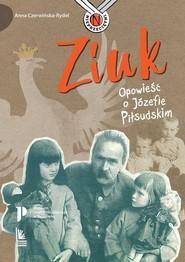 okładka Ziuk Opowieść o Józefie Piłsudskim, Książka | Czerwińska-Rydel Anna