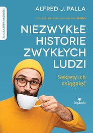 okładka Niezwykłe historie zwykłych ludzi - sekrety ich osiągnięć Skarby Mądrości, Książka   Alfred J. Palla