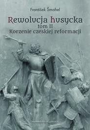 okładka Rewolucja husycka Tom 2 Korzenie czeskiej reformacji, Książka | Šmahel František