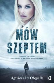 okładka Mów szeptem, Książka | Agnieszka Olejnik
