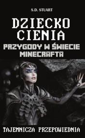 okładka Dziecko Cienia Przygody w świecie Minecrafta Tom 11, Książka   Stuart S.D.