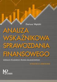 okładka Analiza wskaźnikowa sprawozdania finansowego według polskiego prawa bilansowego, Książka   Dariusz Wędzki