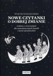 okładka Nowe czytanki o dobrej zmianie Lektury z ćwiczeniami dla zaawansowanyh kanalii i mord zdradzieckich, Książka   Maziarski Wojciech