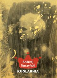 okładka Kuglarnia, Książka | Andrzej  Turczyński