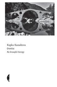 okładka Granica Na krawędzi Europy, Książka | Kassabova Kapka