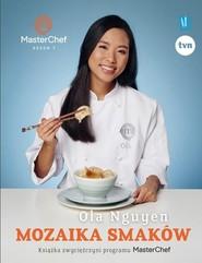 okładka Mozaika smaków Książka zwyciężczyni programu MasterChef, Książka | Nguyen Ola