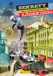 okładka Sekrety województwa łódzkiego, Książka | Opracowanie zbiorowe