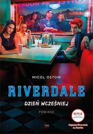 okładka Dzień wcześniej. Riverdale. Tom 1 , Książka | Ostow Micol