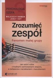 okładka Zrozumieć zespół Fenomen małej grupy, Książka | Wojciech Haman, Jerzy Gut