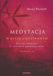 okładka Medytacja w życiu codziennym Ścieżki praktyki w sufizmie uniwersalnym. Wydanie II, Książka | Maciej Wielobób